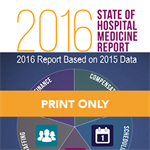 2016 STATE OF HOSPITAL MEDICINE REPORT (PRINT ONLY)