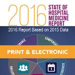 2016 STATE OF HOSPITAL MEDICINE REPORT (PRINT/ELEC)