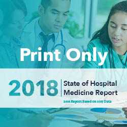 2018 STATE OF HOSPITAL MEDICINE REPORT (PRINT ONLY)