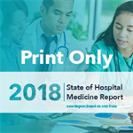 Now Available! 2018 STATE OF HOSPITAL MEDICINE REPORT (PRINT ONLY)