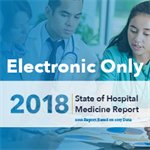 Now Available! 2018 STATE OF HOSPITAL MEDICINE REPORT (ELEC ONLY)