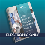 2020 State of Hospital Medicine Report (Electronic Only)